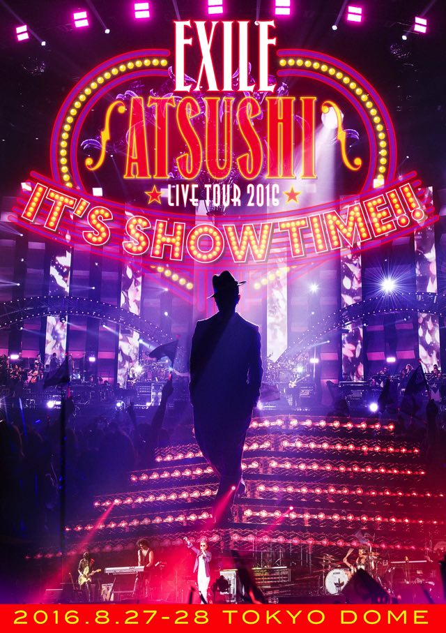 EXILE ATSUSHI LIVE TOUR 2016 IT'S SHOW TIME!! 2016 8/27 - 8/28 TOKYO DOME